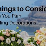 5 Things To Consider When You Plan Wedding Decorations