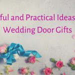 Useful and Practical Ideas for Wedding Door Gifts