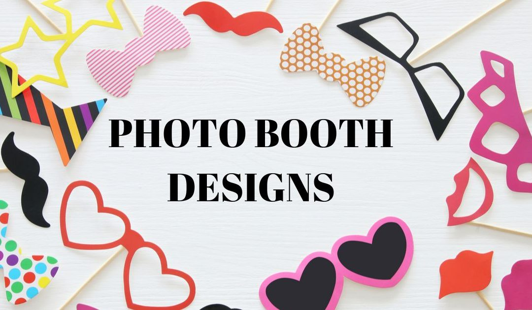 Photo Booth Designs: Photo Layout, Props and Backdrops